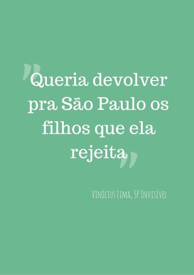 Queria devolver pra São Paulo os filhos que ela rejeita