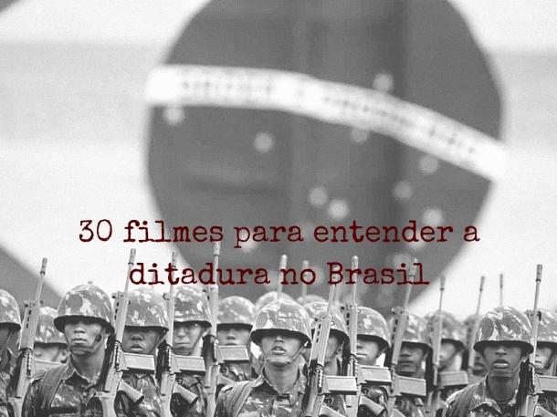 30 filmes para entender a ditadura no Brasil