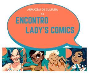 Encontro Lady's Comics: Ocupemos osespaços